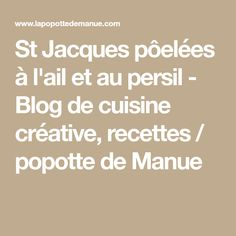 St Jacques pôelées à l'ail et au persil - Blog de cuisine créative, recettes / popotte de Manue