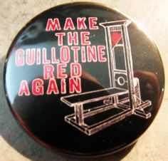 MAKE THE GUILLOTINE RED AGAIN pinback button badge 1.25""