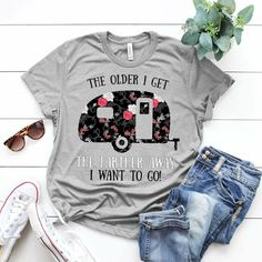 The Older I Get Tshirt This t-shirt is Made To Order, one by one printed so we can control the quality. Camping Glamping, Camping Life, Camping Hacks, Camping Signs, Camping Checklist, Camping Attire, The Older I Get, Vintage Trailers, Happy Campers