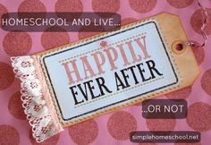 Homeschool and live happily ever after (or not) ~SimpleHomeschool