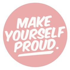 Make yourself proud. That's what matters most. #life