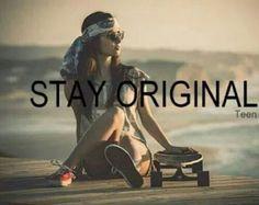 Stay original
