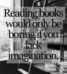 I hate when people think reading is boring.