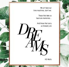 We all have our time machines, don't we. Those that take us back are memories...And those that carry us forward, are dreams. H.G. Wells quote. Time machine saying. HG Wells book writer. Wells time machine. #printable #quote #dreams #memories #life