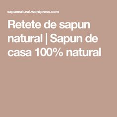 Retete de sapun natural | Sapun de casa 100% natural Soap, Soaps, Crafting, Bar Soap