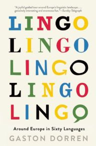 Lingo: Around Europe in Sixty Languages by Gaston Dorren | 9780802124074 | Hardcover | Barnes & Noble