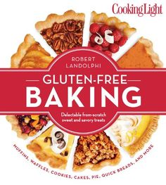 Cooking Light Gluten-Free Baking: Delectable From-Scratch Sweet and Savory Treats: