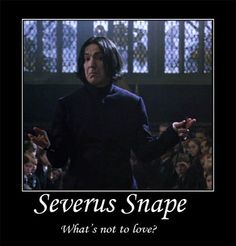 Severus Snape, what's not to love?