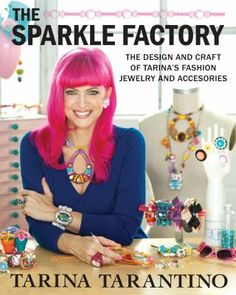The Sparkle Factory: The Design and Craft of Tarina's Fashion Jewelry and Accessories by Tarina Tarantino.