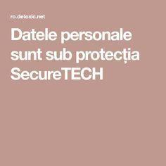 Datele personale sunt sub protecția SecureTECH