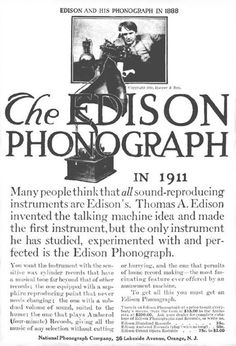 Edison Phonograph advertisement for 1911. Edison invented the phonograph in 1877 based upon cylinders. By 1910 the marketplace was turning to disk records that were easier to handle and store.