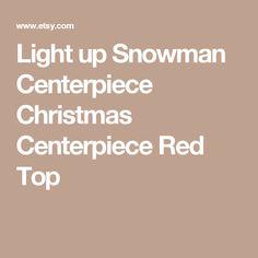 Light up Snowman Centerpiece Christmas Centerpiece Red Top