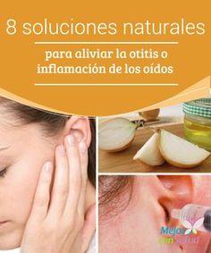 8 soluciones naturales para aliviar la #Otitis o #Inflamación de los oídos   La inflamación de los #Oídos u otitis es una afección dolorosa que puede afectarte por varios días. Descubre 8 soluciones para acelerar su recuperación. #RemediosNaturales