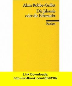 Die Jalousie oder Die Eifersucht. (9783150089927) Alain Robbe-Grillet , ISBN-10: 3150089921  , ISBN-13: 978-3150089927 ,  , tutorials , pdf , ebook , torrent , downloads , rapidshare , filesonic , hotfile , megaupload , fileserve
