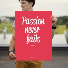 "Passion Never Fails Poster $26 from #StartupVitamins on #Fancy  18 x 24"" Museum Quality Poster Thick, durable, matte perfection, shouting out your message. The one thing you can rely is your passion. When putting things together, we'll often check, is this in-line with our passion? Because we've discovered that even in small defeats, passion never fails."