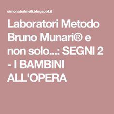 Laboratori Metodo Bruno Munari® e non solo...: SEGNI 2 - I BAMBINI ALL'OPERA