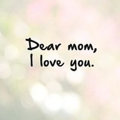 Dear Mom I Love You Quote Wallpapers Images Photos Hd Wallpapers Tumblr Pinterest Istagram Whatsapp Imo Facebook Twitter