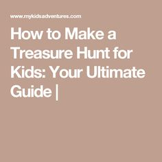 How to Make a Treasure Hunt for Kids: Your Ultimate Guide |