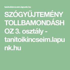 SZÓGYŰJTEMÉNY TOLLBAMONDÁSHOZ 3. osztály - tanitoikincseim.lapunk.hu