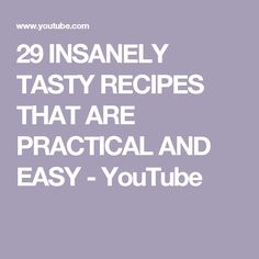 29 INSANELY TASTY RECIPES THAT ARE PRACTICAL AND EASY - YouTube