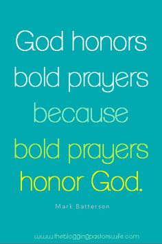 What BOLD prayers are you praying?  Don't stop praying because God is listening and waiting to answer!!!  Mark Batterson quote from The Circle Maker.