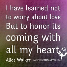 Love quotes i have learned not to worry about love