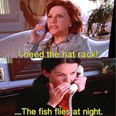 Emily: I need the hat rack. Lorelai: The fish flies at night. Emily: What? Lorelai: Who is this?