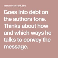 Goes into debt on the authors tone. Thinks about how and which ways he talks to convey the message.