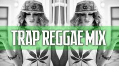 Best Trap Reggae Mix Volume 1 - 9 | Trap Reggae Mix | Best Trap Music Re...