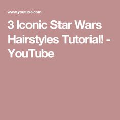 3 Iconic Star Wars Hairstyles Tutorial! - YouTube