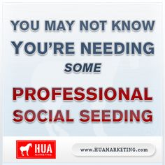 Internet Marketing Tips: You May Not Know You're Needing Some Professional Social Seeding www.huamarketing....