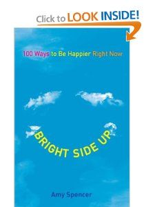 Bright Side Up: 100 Ways to Be Happier Right Now: Amy Spencer: 9780399537271: Amazon.com: Books