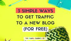 3 Simple Ways to Get Traffic to A New Blog (for free)