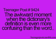 Teenager Post #9424: The awkward moment when the dictionary's definition is even more confusing than the word...