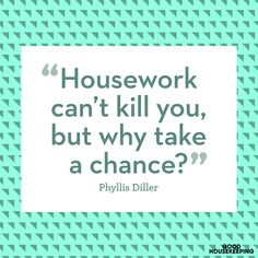 This funny cleaning quote is a great mentality for a hiatus from housework.