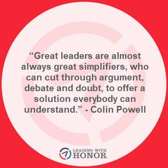 """Great leaders are almost always great simplifiers, who can cut through argument, debate and doubt, to offer a solution everybody can understand."" - Colin Powell   (Lee Ellis and Leading with Honor) Great Leaders, Almost Always, Keynote, Read More, New Books, Leadership, Coaching, Wisdom, Sayings"