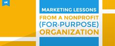 "Marketing Lessons from a Nonprofit (""For-Purpose"") Organization"
