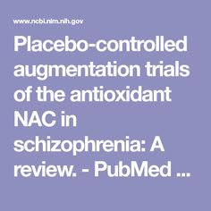 Placebo-controlled augmentation trials of the antioxidant NAC in schizophrenia: A review.  - PubMed - NCBI