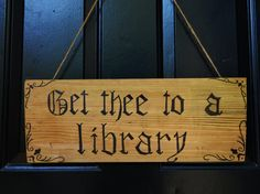 Get thee to a library  Shakespeare Sign 18.5 X 7.25 by SweetSmidge, $20.00