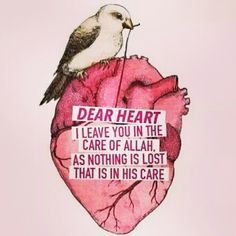 """""""Dear Heart, I leave you in the care of Allah, as nothing is lost that is in His care."""""""