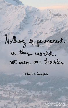 Nothing Is Permanent In This World, Not Even Our Troubles — MantraBand® Bracelets Nothing Is Permanent, World Quotes, Favorite Words, Favorite Quotes, Life Thoughts, Interesting Quotes, Quote Posters, Encouragement Quotes, Great Quotes