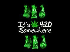 420 weed wallpaper   You know its 420 somewhere wallpaper. Funny weed wallpaper poster for ...