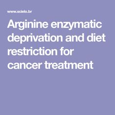 Arginine enzymatic deprivation and diet restriction for cancer treatment Longevity Diet, Cancer Treatment, Amino Acids, Metabolism, Healthy, Health