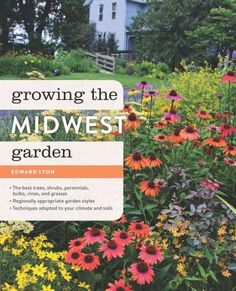 Everyone wants a glorious garden, but conditions in the Midwest can make it a challenge to grow the most popular ornamentals. Let Midwest gardening expert Ed Lyon help you with his encyclopedic knowle