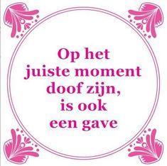 Op het juiste moment doof zijn, is ook een gave Jokes Quotes, Funny Quotes, Dutch Words, Dutch Quotes, One Liner, More Than Words, True Words, Funny Texts, Best Quotes