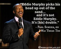 """Eddie Murphy funny quote from Paul Scheer on the podcast I Was There Too. Featured on Podcast Playlist with other celebrity podcast recommendations. """"Eddie Murphy picks his head up out of the sand...and it's not Eddie Murphy. It's [his] double."""" Paul Scheer quote on working with actor Eddie Murphy on the film Meet Dave."""