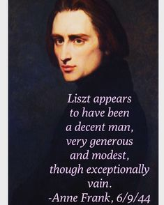 Franz Liszt💜 Anne Frank Quotes, Leo Rising, Music Wallpaper, Sound Of Music, Quotes To Live By, War, Quote Life