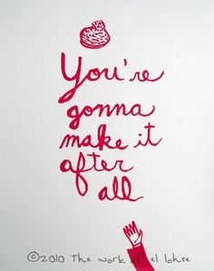 you're gonna make it after all