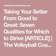 Taking Your Setter From Good to Great: Seven Qualities for Which to Strive [ARTICLE] | The Volleyball Coaches Insider