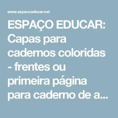 ESPAÇO EDUCAR: Capas para cadernos coloridas - frentes ou primeira página para caderno de aula ou casa prontas para imprimir